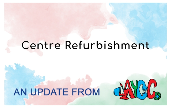 Centre refurbishment update